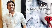 Arijit Singh's unplugged version now in KHAMOSHIYAN trailer - News